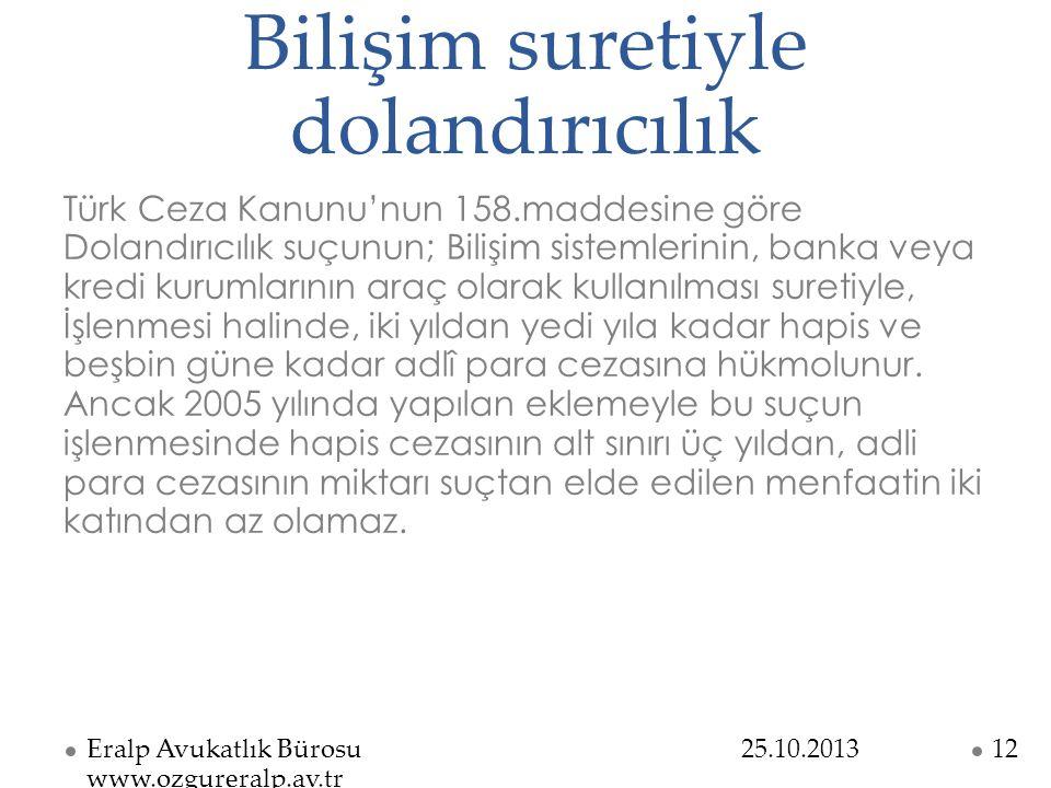 Bilişim suretiyle dolandırıcılık Türk Ceza Kanunu'nun 158.maddesine göre Dolandırıcılık suçunun; Bilişim sistemlerinin, banka veya kredi kurumlarının