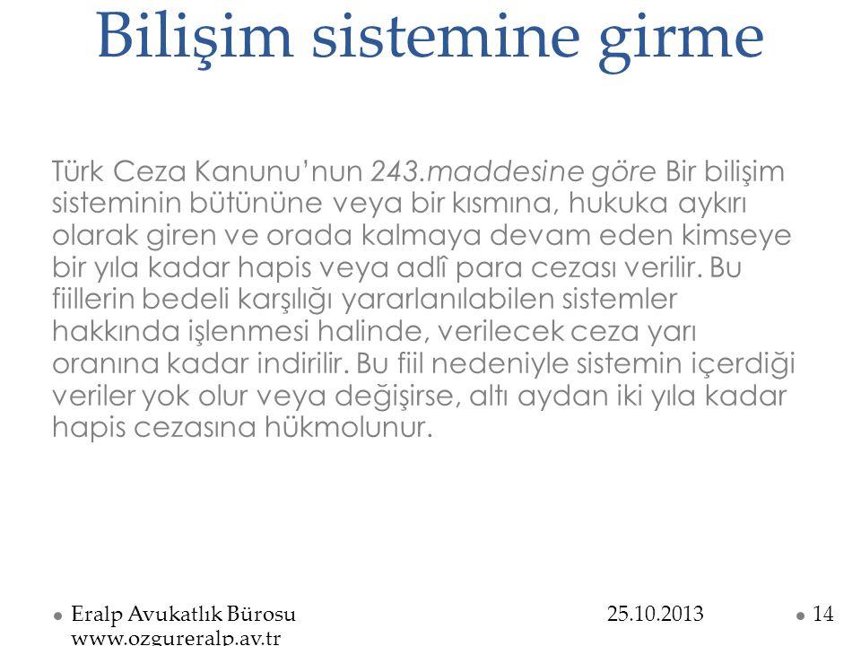 Bilişim sistemine girme Türk Ceza Kanunu'nun 243.maddesine göre Bir bilişim sisteminin bütününe veya bir kısmına, hukuka aykırı olarak giren ve orada