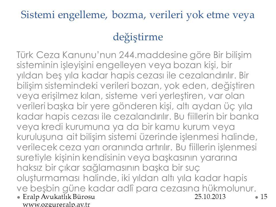 Sistemi engelleme, bozma, verileri yok etme veya değiştirme Türk Ceza Kanunu'nun 244.maddesine göre Bir bilişim sisteminin işleyişini engelleyen veya