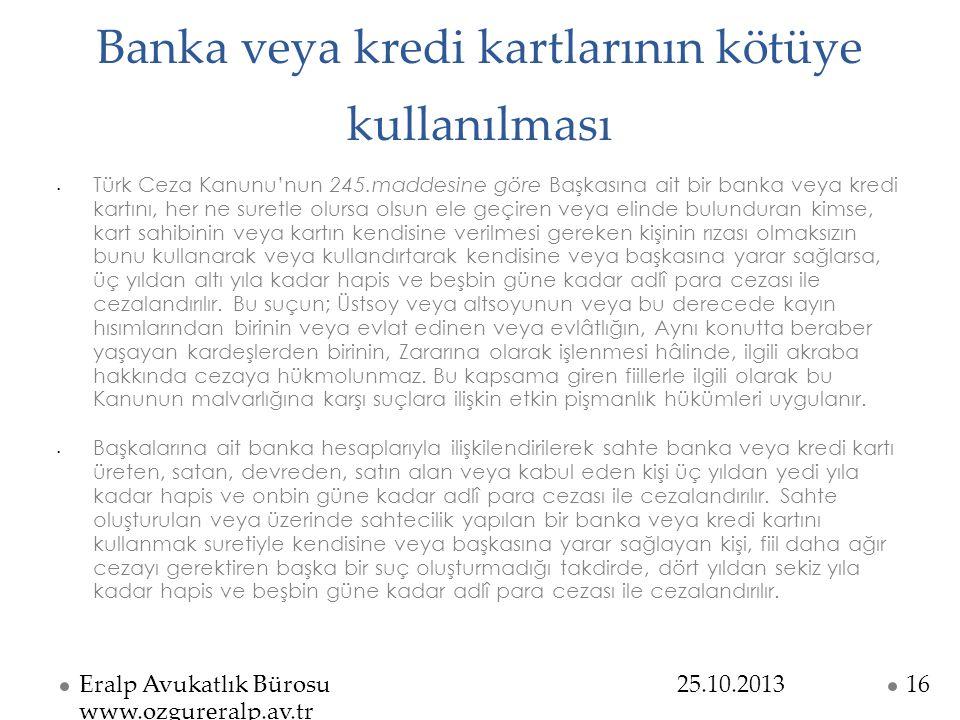 Banka veya kredi kartlarının kötüye kullanılması Türk Ceza Kanunu'nun 245.maddesine göre Başkasına ait bir banka veya kredi kartını, her ne suretle ol