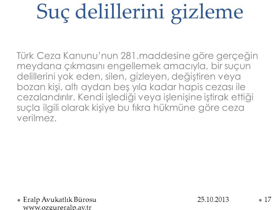 Suç delillerini gizleme Türk Ceza Kanunu'nun 281.maddesine göre gerçeğin meydana çıkmasını engellemek amacıyla, bir suçun delillerini yok eden, silen,