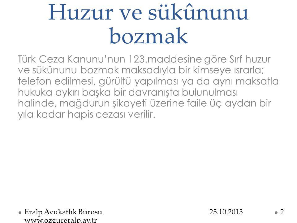 Huzur ve sükûnunu bozmak Türk Ceza Kanunu'nun 123.maddesine göre Sırf huzur ve sükûnunu bozmak maksadıyla bir kimseye ısrarla; telefon edilmesi, gürül