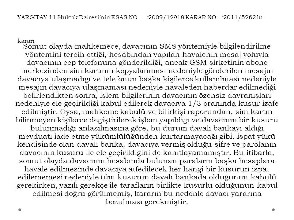 YARGITAY 11.Hukuk Dairesi'nin ESAS NO :2009/12918 KARAR NO :2011/5262 lu kararı Somut olayda mahkemece, davacının SMS yöntemiyle bilgilendirilme yönte