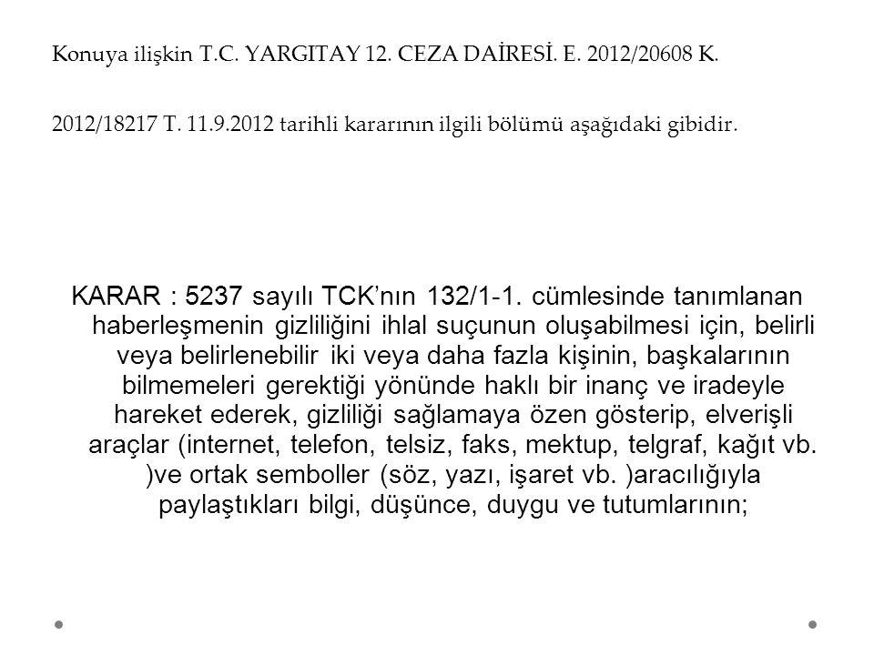Konuya ilişkin T.C. YARGITAY 12. CEZA DAİRESİ. E. 2012/20608 K. 2012/18217 T. 11.9.2012 tarihli kararının ilgili bölümü aşağıdaki gibidir. KARAR : 523