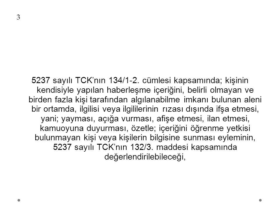 3 5237 sayılı TCK'nın 134/1-2. cümlesi kapsamında; kişinin kendisiyle yapılan haberleşme içeriğini, belirli olmayan ve birden fazla kişi tarafından al