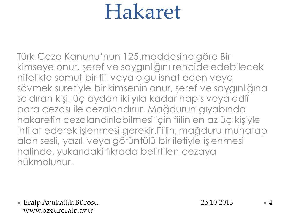 Hakaret Türk Ceza Kanunu'nun 125.maddesine göre Bir kimseye onur, şeref ve saygınlığını rencide edebilecek nitelikte somut bir fiil veya olgu isnat ed