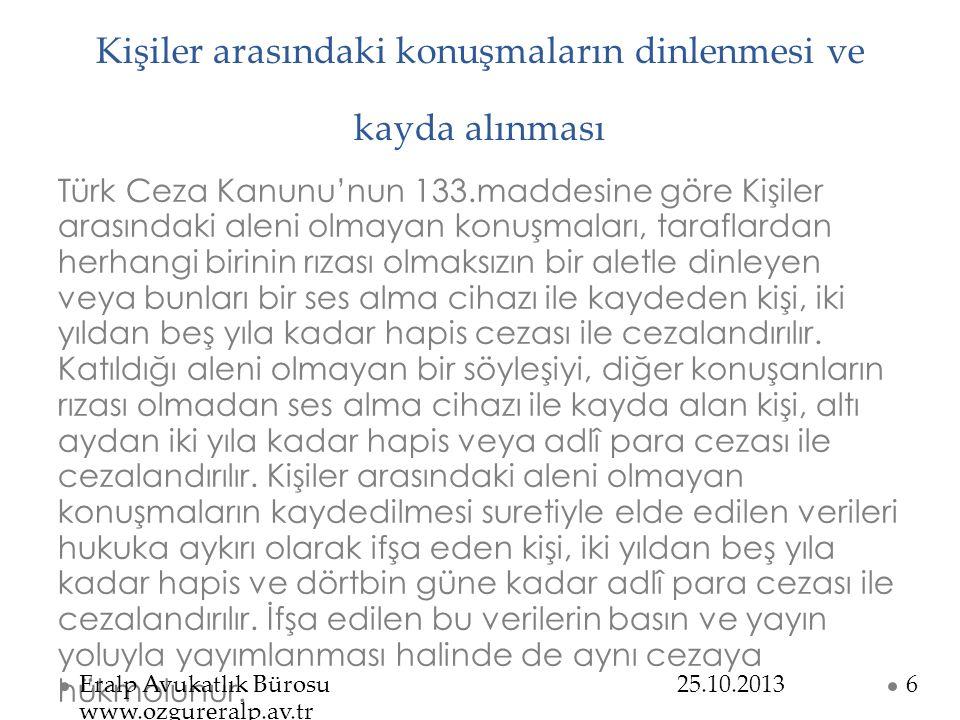 Kişiler arasındaki konuşmaların dinlenmesi ve kayda alınması Türk Ceza Kanunu'nun 133.maddesine göre Kişiler arasındaki aleni olmayan konuşmaları, tar