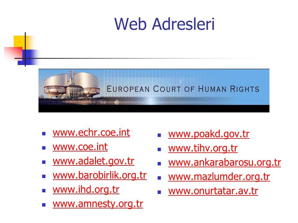 Web Adresleri www.echr.coe.int www.coe.int www.adalet.gov.tr www.barobirlik.org.tr www.ihd.org.tr www.amnesty.org.tr www.poakd.gov.tr www.tihv.org.tr www.ankarabarosu.org.tr www.mazlumder.org.tr www.onurtatar.av.tr