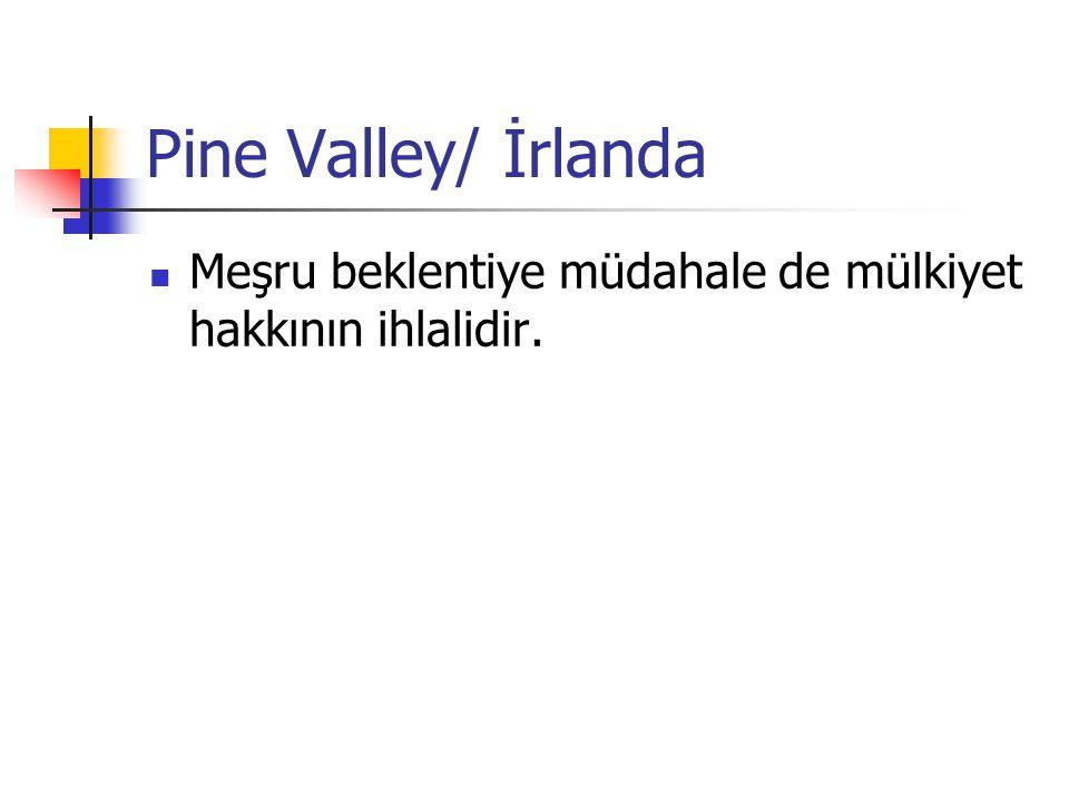 Pine Valley/ İrlanda Meşru beklentiye müdahale de mülkiyet hakkının ihlalidir.