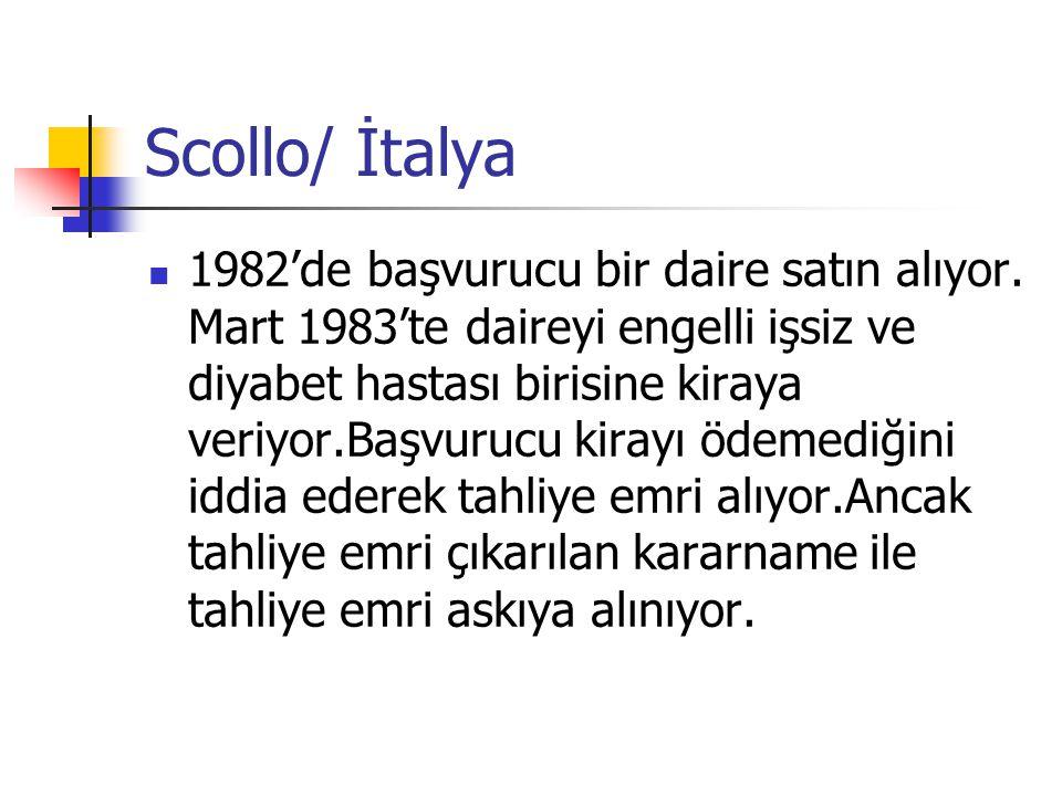 Scollo/ İtalya 1982'de başvurucu bir daire satın alıyor. Mart 1983'te daireyi engelli işsiz ve diyabet hastası birisine kiraya veriyor.Başvurucu kiray