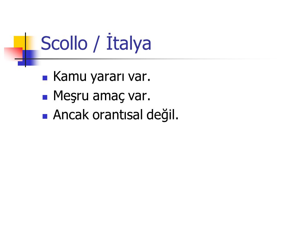 Scollo / İtalya Kamu yararı var. Meşru amaç var. Ancak orantısal değil.