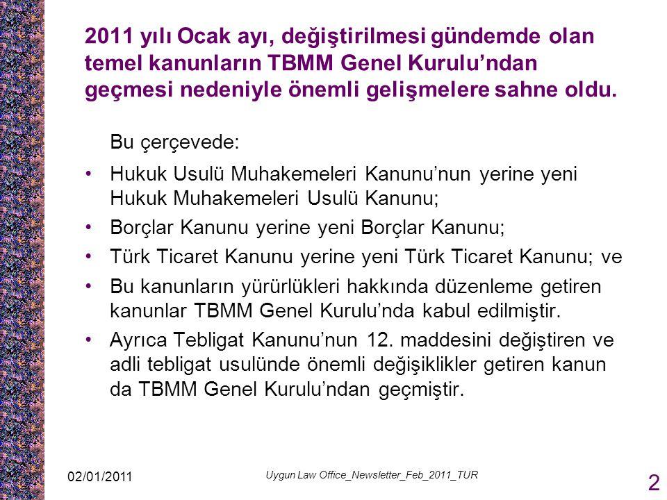02/01/2011 Uygun Law Office_Newsletter_Feb_2011_TUR 2 2011 yılı Ocak ayı, değiştirilmesi gündemde olan temel kanunların TBMM Genel Kurulu'ndan geçmesi nedeniyle önemli gelişmelere sahne oldu.