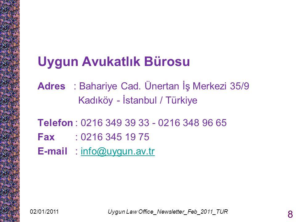 Uygun Avukatlık Bürosu Adres : Bahariye Cad. Ünertan İş Merkezi 35/9 Kadıköy - İstanbul / Türkiye Telefon : 0216 349 39 33 - 0216 348 96 65 Fax : 0216