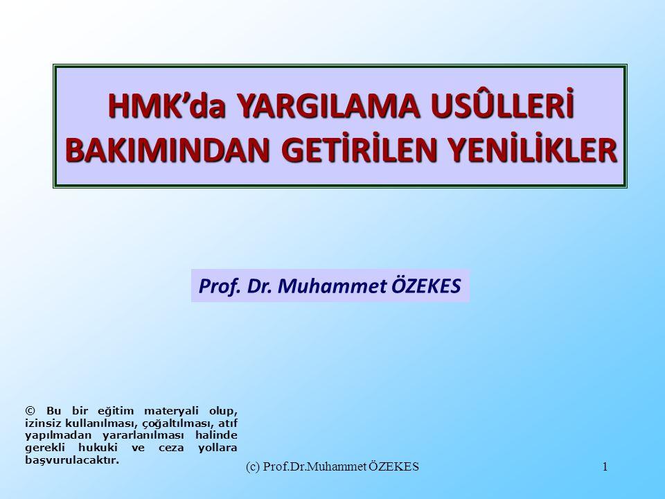 (c) Prof.Dr.Muhammet ÖZEKES1 Prof. Dr. Muhammet ÖZEKES HMK'da YARGILAMA USÛLLERİ BAKIMINDAN GETİRİLEN YENİLİKLER © Bu bir eğitim materyali olup, izins