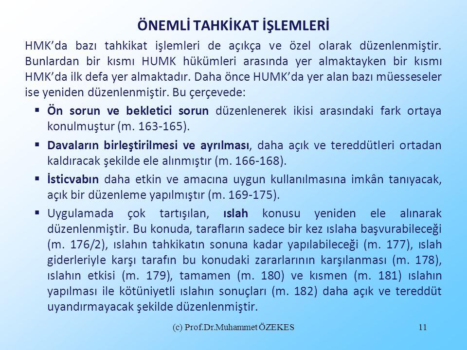 (c) Prof.Dr.Muhammet ÖZEKES11 ÖNEMLİ TAHKİKAT İŞLEMLERİ HMK'da bazı tahkikat işlemleri de açıkça ve özel olarak düzenlenmiştir. Bunlardan bir kısmı HU