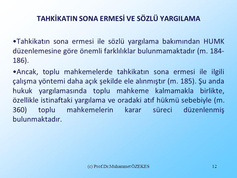 (c) Prof.Dr.Muhammet ÖZEKES12 TAHKİKATIN SONA ERMESİ VE SÖZLÜ YARGILAMA Tahkikatın sona ermesi ile sözlü yargılama bakımından HUMK düzenlemesine göre
