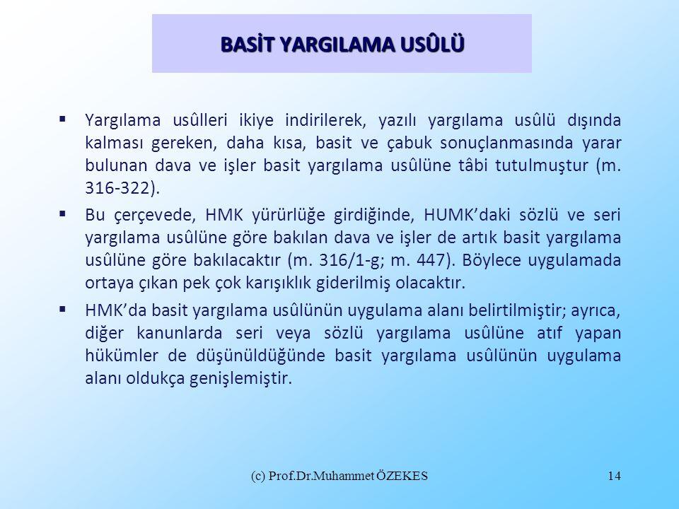 (c) Prof.Dr.Muhammet ÖZEKES14 BASİT YARGILAMA USÛLÜ  Yargılama usûlleri ikiye indirilerek, yazılı yargılama usûlü dışında kalması gereken, daha kısa,