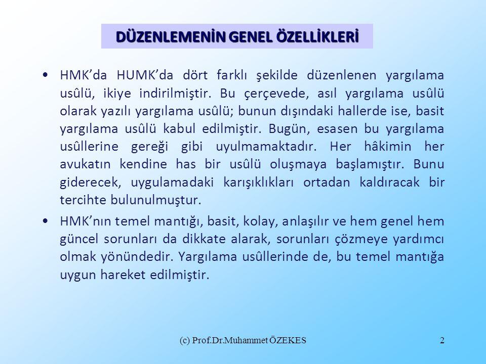 (c) Prof.Dr.Muhammet ÖZEKES2 HMK'da HUMK'da dört farklı şekilde düzenlenen yargılama usûlü, ikiye indirilmiştir. Bu çerçevede, asıl yargılama usûlü ol