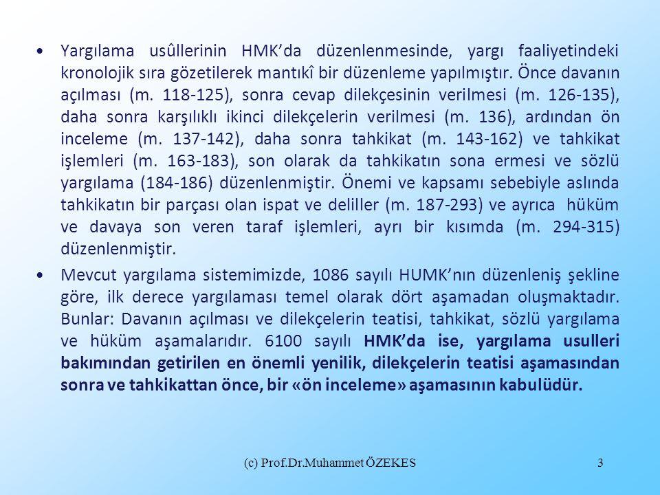 (c) Prof.Dr.Muhammet ÖZEKES3 Yargılama usûllerinin HMK'da düzenlenmesinde, yargı faaliyetindeki kronolojik sıra gözetilerek mantıkî bir düzenleme yapı