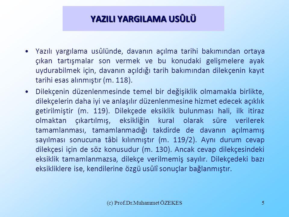 (c) Prof.Dr.Muhammet ÖZEKES5 YAZILI YARGILAMA USÛLÜ Yazılı yargılama usûlünde, davanın açılma tarihi bakımından ortaya çıkan tartışmalar son vermek ve