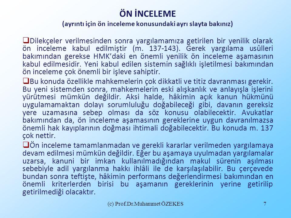 (c) Prof.Dr.Muhammet ÖZEKES7 ÖN İNCELEME (ayrıntı için ön inceleme konusundaki ayrı slayta bakınız)  Dilekçeler verilmesinden sonra yargılamamıza get