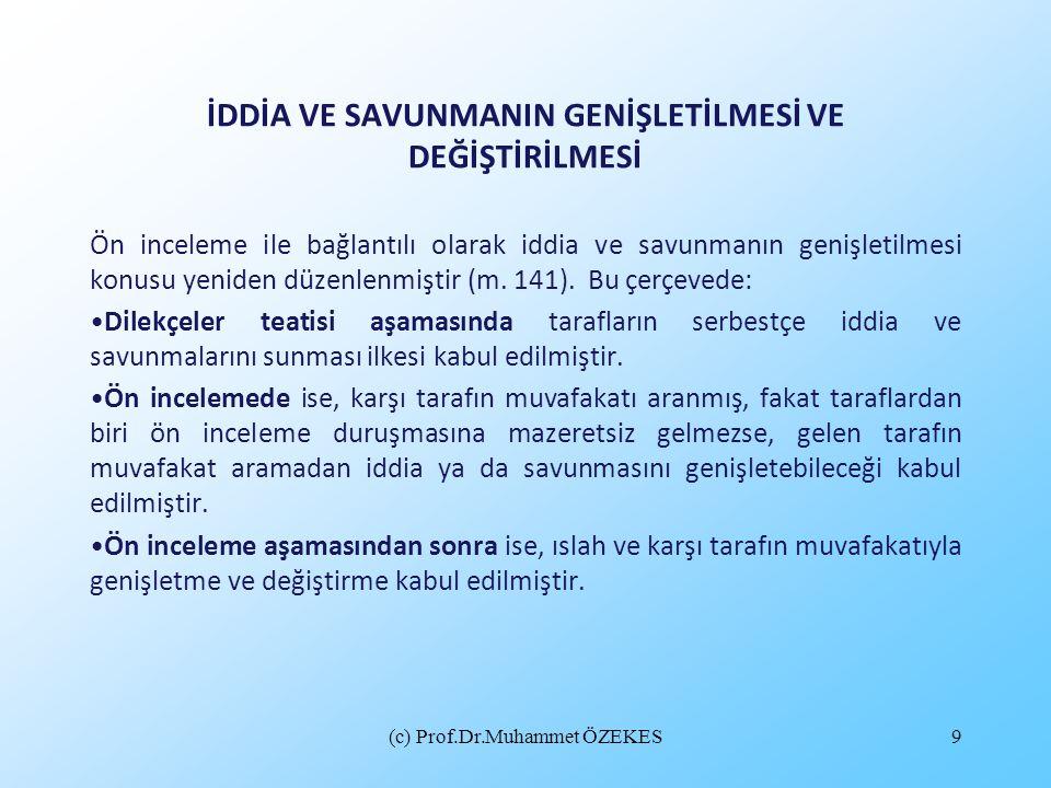 (c) Prof.Dr.Muhammet ÖZEKES9 İDDİA VE SAVUNMANIN GENİŞLETİLMESİ VE DEĞİŞTİRİLMESİ Ön inceleme ile bağlantılı olarak iddia ve savunmanın genişletilmesi