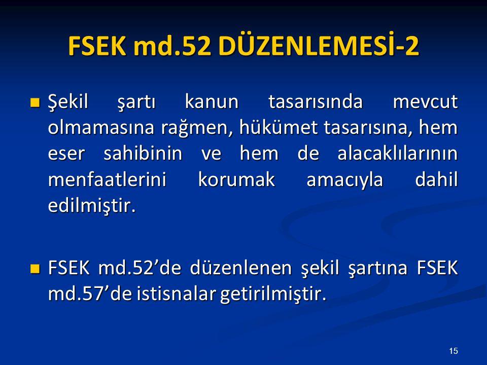 FSEK md.52 DÜZENLEMESİ-2 Şekil şartı kanun tasarısında mevcut olmamasına rağmen, hükümet tasarısına, hem eser sahibinin ve hem de alacaklılarının menfaatlerini korumak amacıyla dahil edilmiştir.