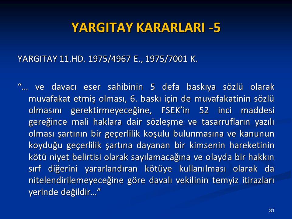 """YARGITAY KARARLARI -5 YARGITAY 11.HD. 1975/4967 E., 1975/7001 K. """"… ve davacı eser sahibinin 5 defa baskıya sözlü olarak muvafakat etmiş olması, 6. ba"""