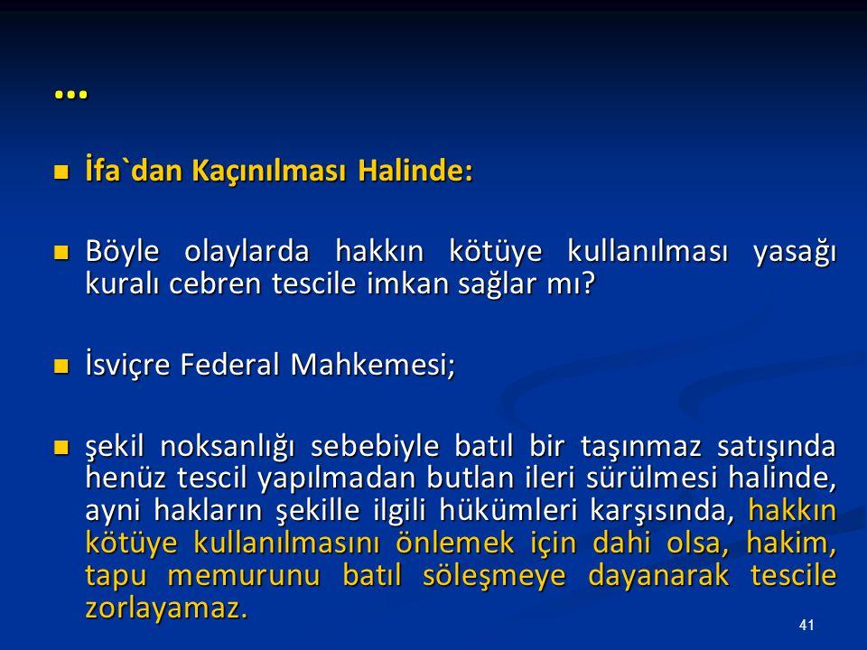 … İfa`dan Kaçınılması Halinde: İfa`dan Kaçınılması Halinde: Böyle olaylarda hakkın kötüye kullanılması yasağı kuralı cebren tescile imkan sağlar mı? B