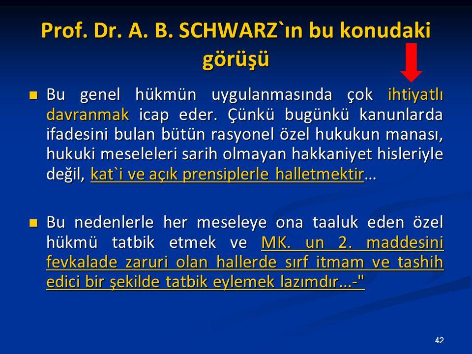 Prof. Dr. A. B. SCHWARZ`ın bu konudaki görüşü Bu genel hükmün uygulanmasında çok ihtiyatlı davranmak icap eder. Çünkü bugünkü kanunlarda ifadesini bul