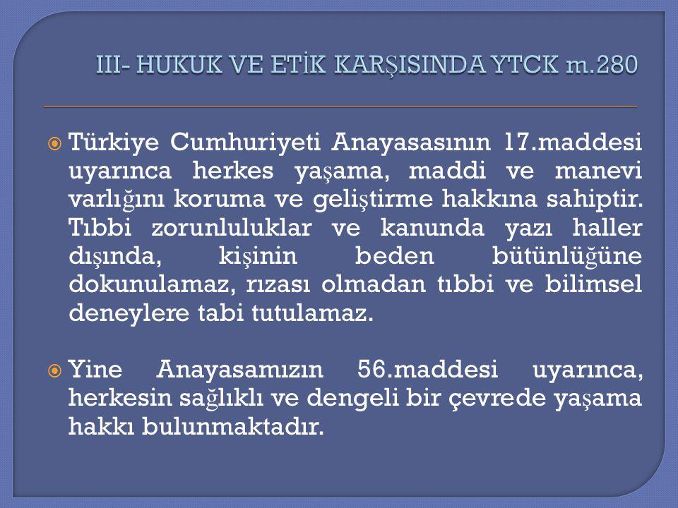  Türkiye Cumhuriyeti Anayasasının 17.maddesi uyarınca herkes ya ş ama, maddi ve manevi varlı ğ ını koruma ve geli ş tirme hakkına sahiptir. Tıbbi zor