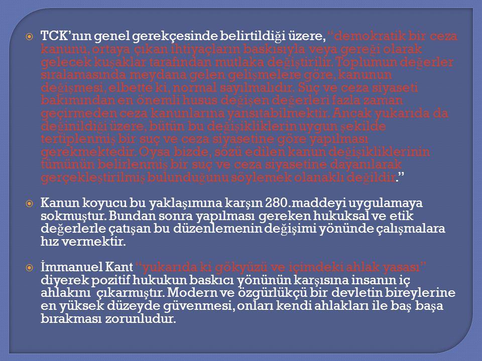 """ TCK'nın genel gerekçesinde belirtildi ğ i üzere, """"demokratik bir ceza kanunu, ortaya çıkan ihtiyaçların baskısıyla veya gere ğ i olarak gelecek ku ş"""