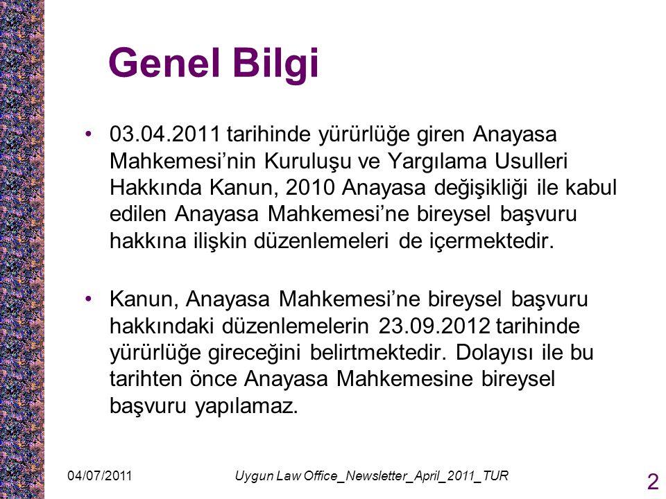 04/07/2011Uygun Law Office_Newsletter_April_2011_TUR 2 Genel Bilgi 03.04.2011 tarihinde yürürlüğe giren Anayasa Mahkemesi'nin Kuruluşu ve Yargılama Us