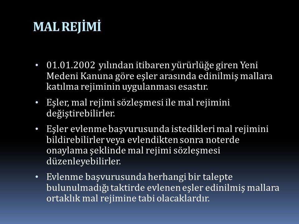 MAL REJİMİ 01.01.2002 yılından itibaren yürürlüğe giren Yeni Medeni Kanuna göre eşler arasında edinilmiş mallara katılma rejiminin uygulanması esastır