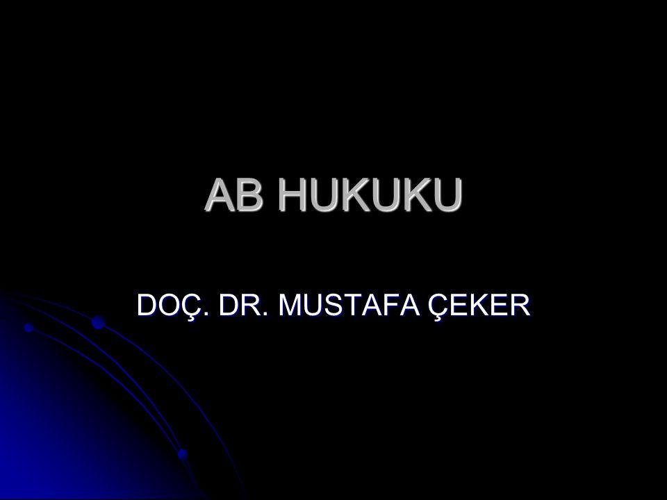 AB HUKUKU DOÇ. DR. MUSTAFA ÇEKER