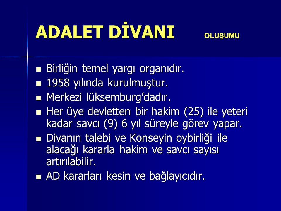 ADALET DİVANI OLUŞUMU Birliğin temel yargı organıdır.