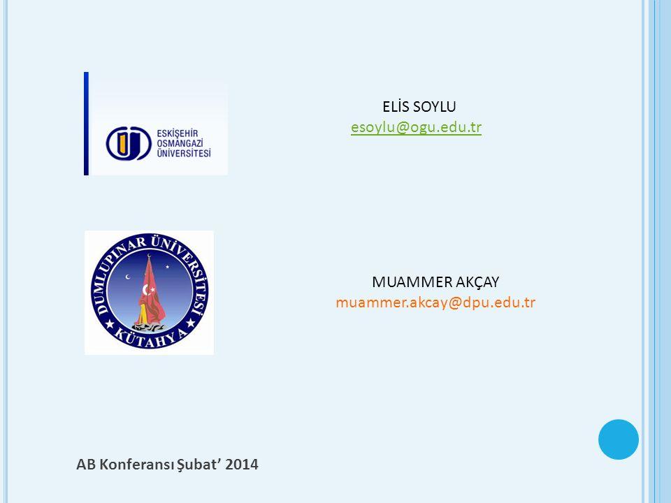 AB Konferansı Şubat' 2014 ELİS SOYLU esoylu@ogu.edu.tr MUAMMER AKÇAY muammer.akcay@dpu.edu.tr
