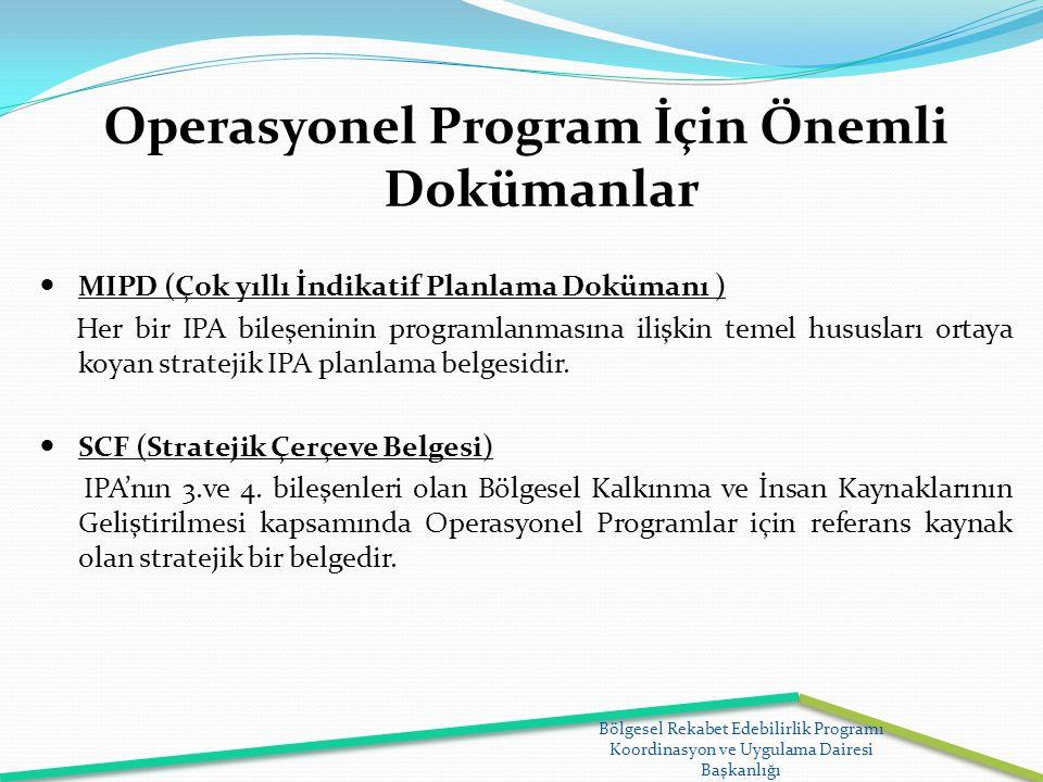 Operasyonel Program İçin Önemli Dokümanlar MIPD (Çok yıllı İndikatif Planlama Dokümanı ) Her bir IPA bileşeninin programlanmasına ilişkin temel hususl