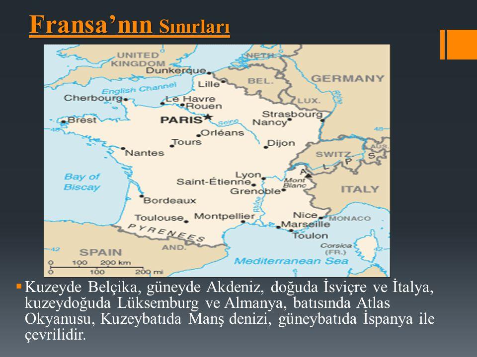 Fransa'nın Sınırları  Kuzeyde Belçika, güneyde Akdeniz, doğuda İsviçre ve İtalya, kuzeydoğuda Lüksemburg ve Almanya, batısında Atlas Okyanusu, Kuzeyb