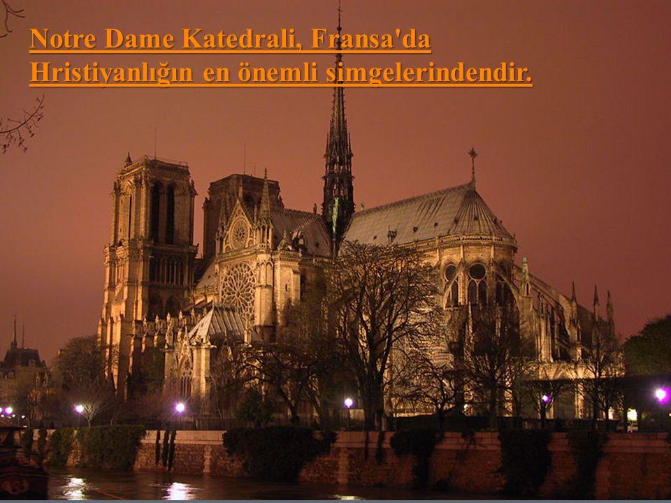 Notre Dame Katedrali, Fransa'da Hristiyanlığın en önemli simgelerindendir.