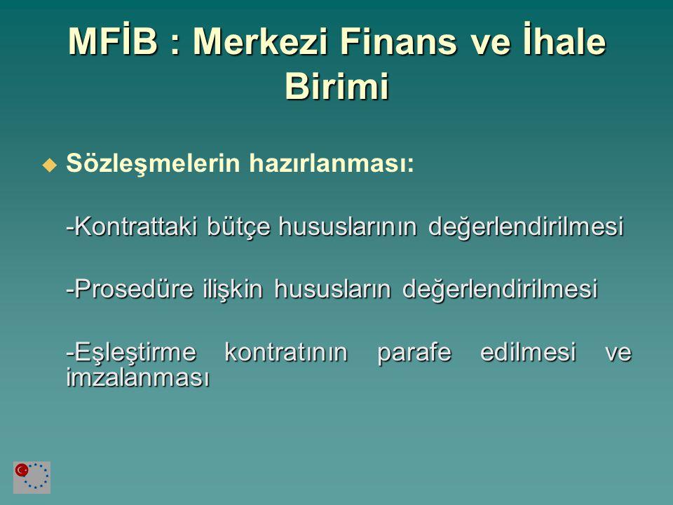 MFİB : Merkezi Finans ve İhale Birimi İhale Makamı olarak:  İhalelerin Avrupa Birliği kural, düzenleme ve usullerine göre yürütülmesi  Finans/prosedür açısından uygunluğu kontrol eder  Zeyilnameleri (addendum) onaylar  Mali raporların uygunluğunu kontrol eder  Ödemeleri yapar (ödeme kuruluşu)  Özel sektör girdilerinin ihale ve sözleşmesi (eğer üye ülke MFİB'den özel sektör girdilerinin ihalesini [ve duruma göre ödemeleri] kendi adına gerçekleştirmesini isterse.) MFİB bu talebi kabul ederse, PRAG Satın Alma kurallarını uygular.