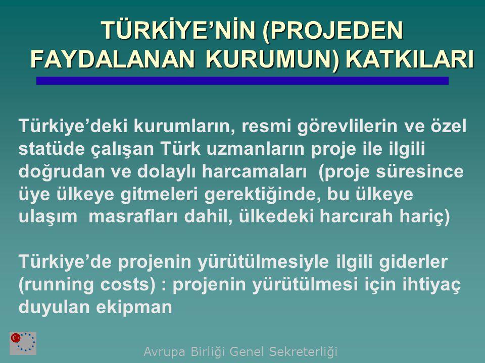 Türkiye'deki kurumların, resmi görevlilerin ve özel statüde çalışan Türk uzmanların proje ile ilgili doğrudan ve dolaylı harcamaları (proje süresince üye ülkeye gitmeleri gerektiğinde, bu ülkeye ulaşım masrafları dahil, ülkedeki harcırah hariç) Türkiye'de projenin yürütülmesiyle ilgili giderler (running costs) : projenin yürütülmesi için ihtiyaç duyulan ekipman Avrupa Birliği Genel Sekreterliği TÜRKİYE'NİN (PROJEDEN FAYDALANAN KURUMUN) KATKILARI