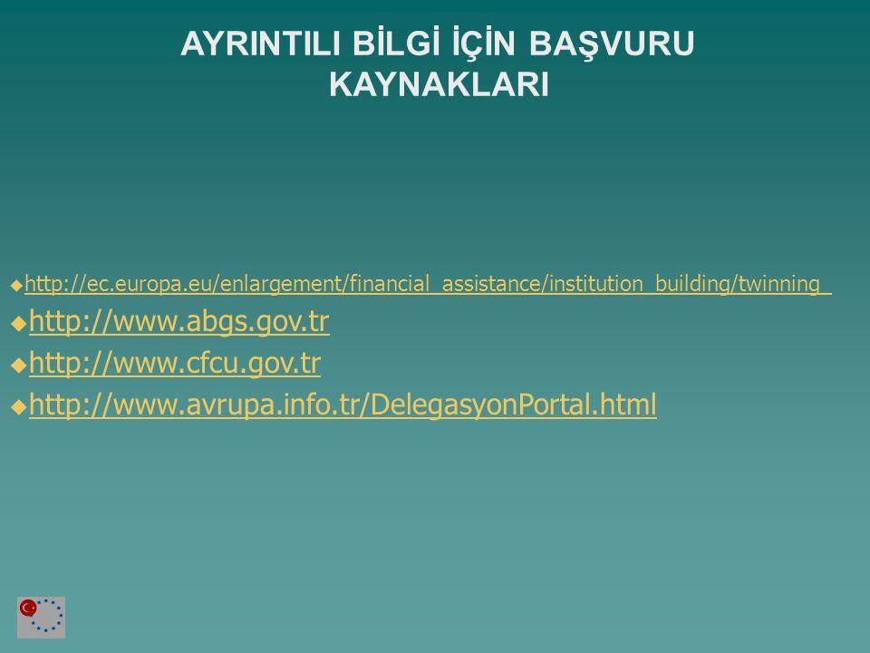 AYRINTILI BİLGİ İÇİN BAŞVURU KAYNAKLARI  http://ec.europa.eu/enlargement/financial_assistance/institution_building/twinning_ http://ec.europa.eu/enlargement/financial_assistance/institution_building/twinning_  http://www.abgs.gov.tr http://www.abgs.gov.tr  http://www.cfcu.gov.tr http://www.cfcu.gov.tr  http://www.avrupa.info.tr/DelegasyonPortal.html http://www.avrupa.info.tr/DelegasyonPortal.html
