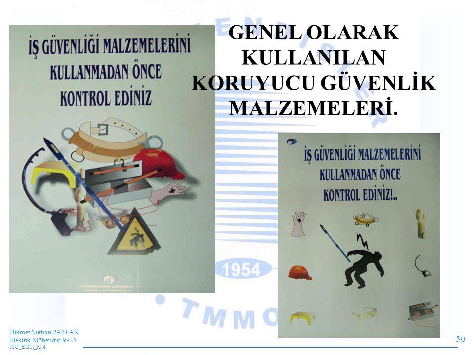 50 Hikmet Nurhan PARLAK Elektrik Mühendisi 9926 ISG_EĞT._R04 GENEL OLARAK KULLANILAN KORUYUCU GÜVENLİK MALZEMELERİ.