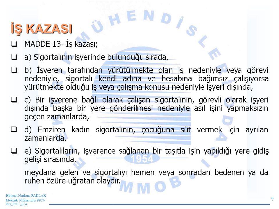 38 Hikmet Nurhan PARLAK Elektrik Mühendisi 9926 ISG_EĞT._R04 İş sağlığı ve Güvenliğinde temel amaç kazaları önlemektir.