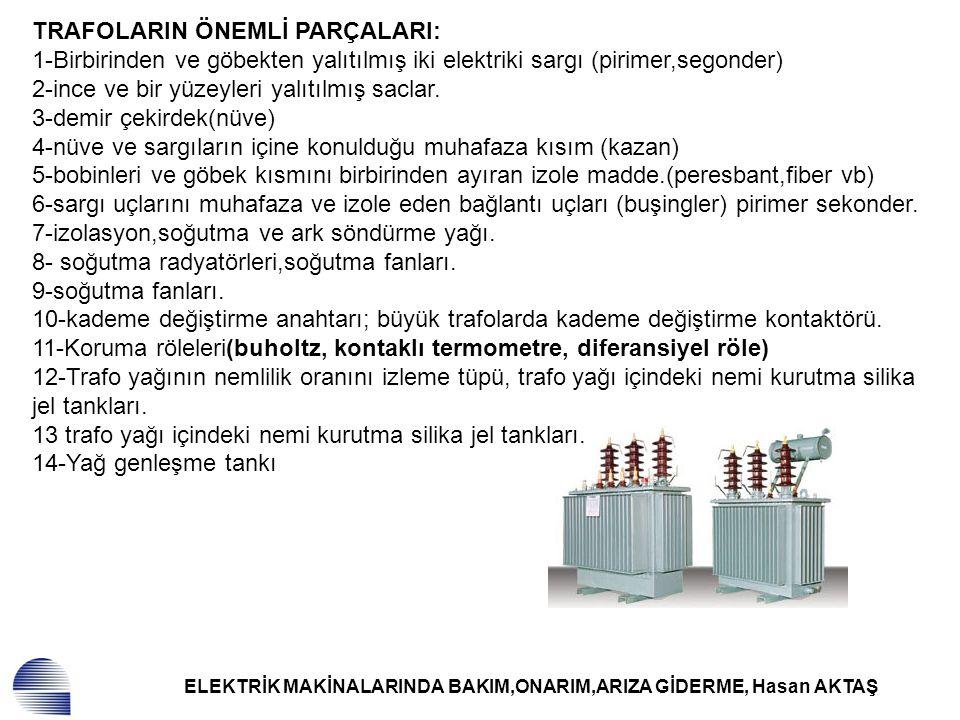 ELEKTRİK MAKİNALARINDA BAKIM,ONARIM,ARIZA GİDERME, Hasan AKTAŞ TRAFOLARIN ÖNEMLİ PARÇALARI: 1-Birbirinden ve göbekten yalıtılmış iki elektriki sargı (