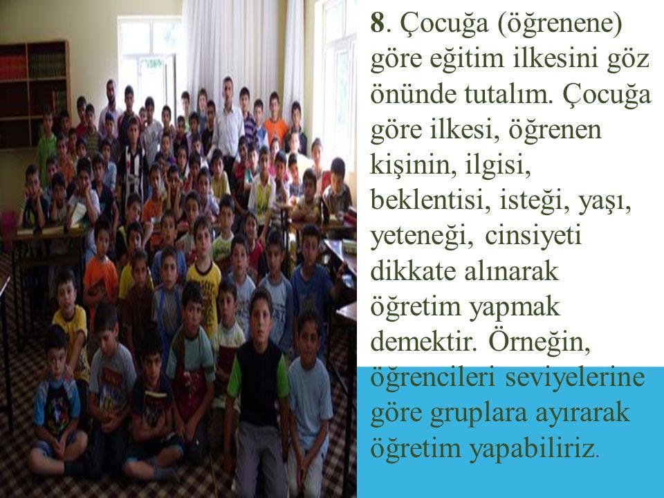 8.Çocuğa (öğrenene) göre eğitim ilkesini göz önünde tutalım.