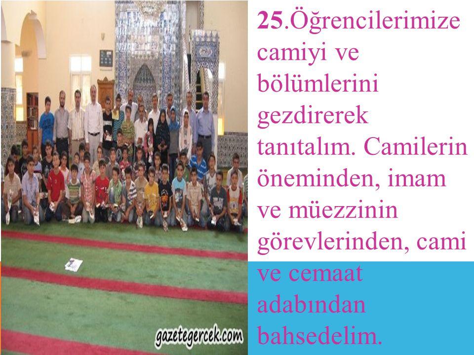 25.Öğrencilerimize camiyi ve bölümlerini gezdirerek tanıtalım.