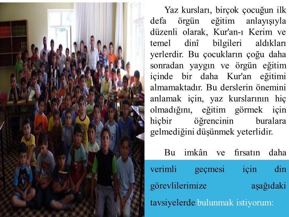 Yaz kursları, birçok çocuğun ilk defa örgün eğitim anlayışıyla düzenli olarak, Kur an-ı Kerim ve temel dinî bilgileri aldıkları yerlerdir.