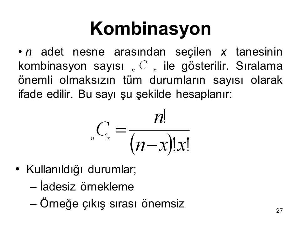 27 Kombinasyon n adet nesne arasından seçilen x tanesinin kombinasyon sayısı ile gösterilir. Sıralama önemli olmaksızın tüm durumların sayısı olarak i